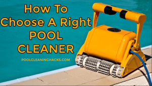 How to Choose a Right Pool Cleaner [Best Buyer's Guide]