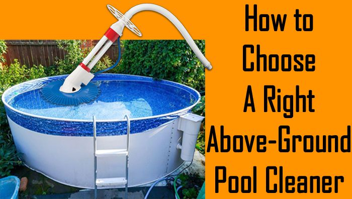 How to Choose Right Above-Ground Pool Cleaner